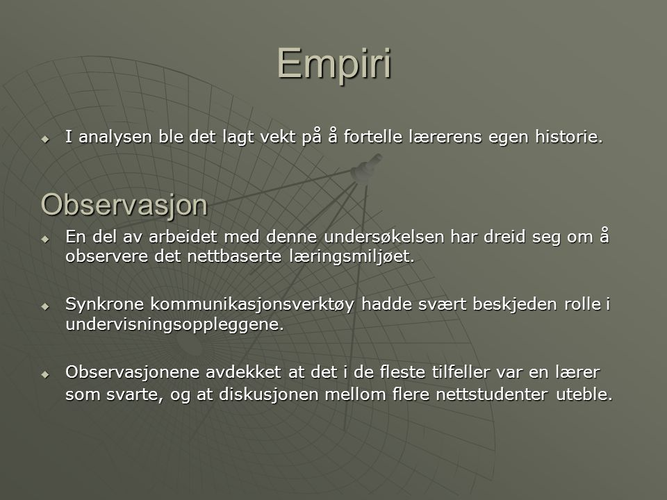 Empiri I analysen ble det lagt vekt på å fortelle lærerens egen historie. Observasjon.