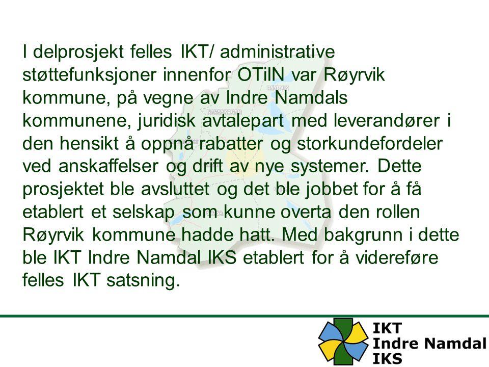 I delprosjekt felles IKT/ administrative støttefunksjoner innenfor OTiIN var Røyrvik kommune, på vegne av Indre Namdals kommunene, juridisk avtalepart med leverandører i den hensikt å oppnå rabatter og storkundefordeler ved anskaffelser og drift av nye systemer.
