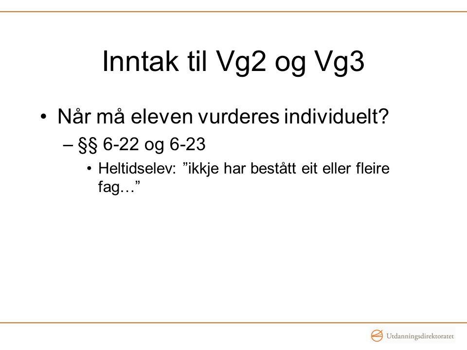 Inntak til Vg2 og Vg3 Når må eleven vurderes individuelt