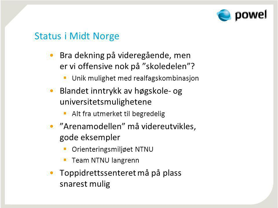 Status i Midt Norge Bra dekning på videregående, men er vi offensive nok på skoledelen Unik mulighet med realfagskombinasjon.