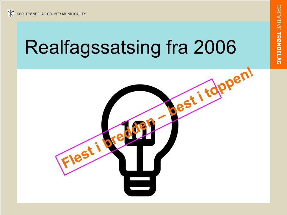 Realfagssatsing fra 2006 Flest i bredden – best i toppen!