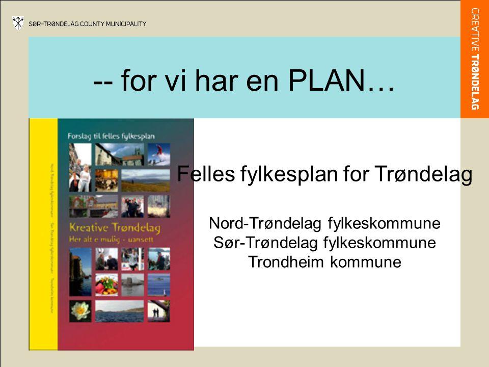 -- for vi har en PLAN… Felles fylkesplan for Trøndelag