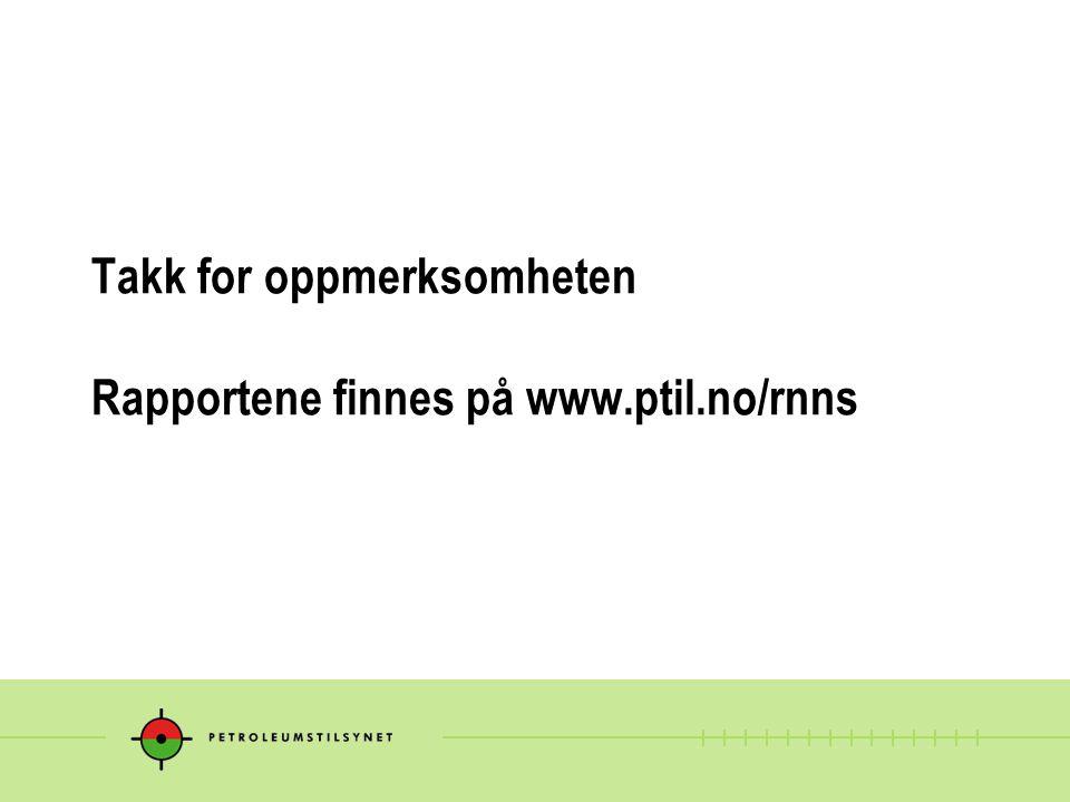 Takk for oppmerksomheten Rapportene finnes på www.ptil.no/rnns