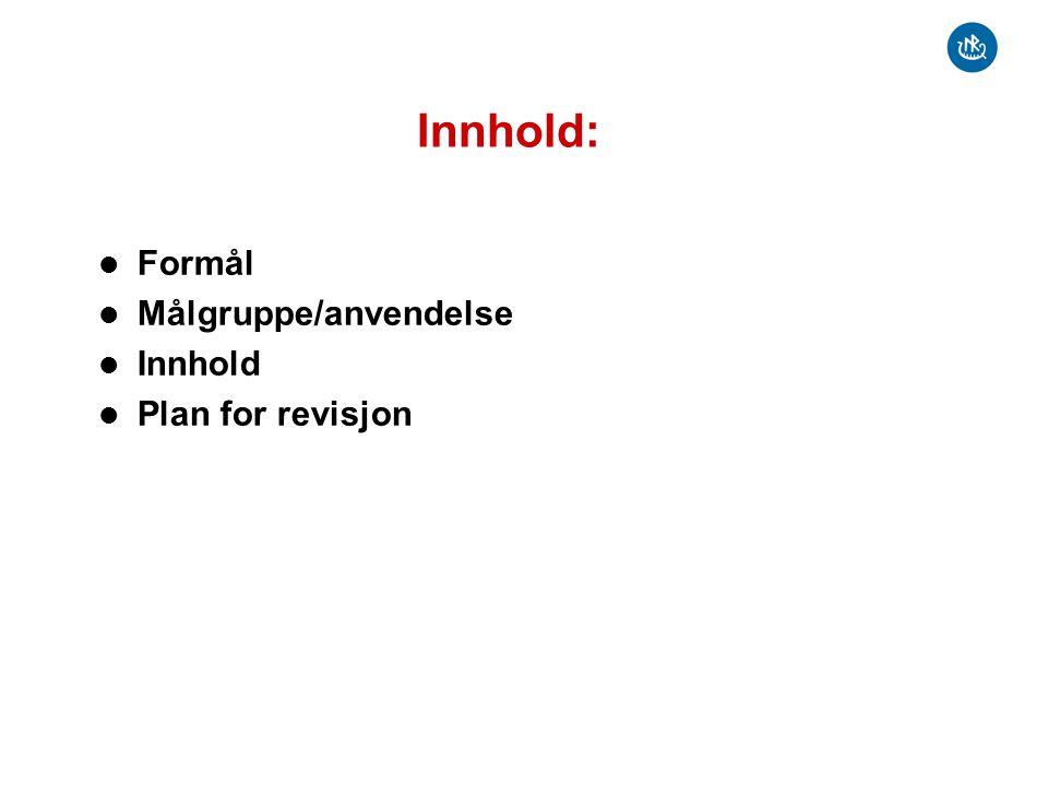 Innhold: Formål Målgruppe/anvendelse Innhold Plan for revisjon