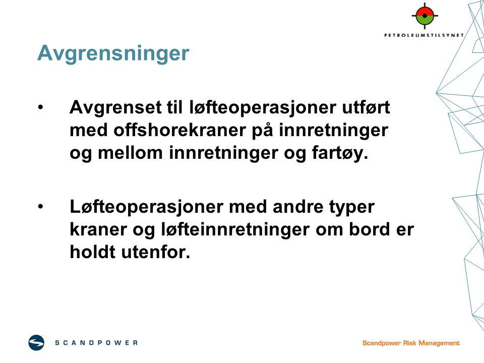 Avgrensninger Avgrenset til løfteoperasjoner utført med offshorekraner på innretninger og mellom innretninger og fartøy.