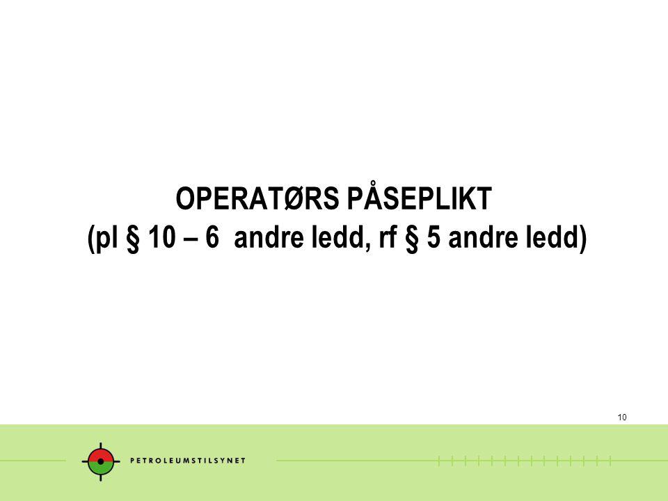 OPERATØRS PÅSEPLIKT (pl § 10 – 6 andre ledd, rf § 5 andre ledd)
