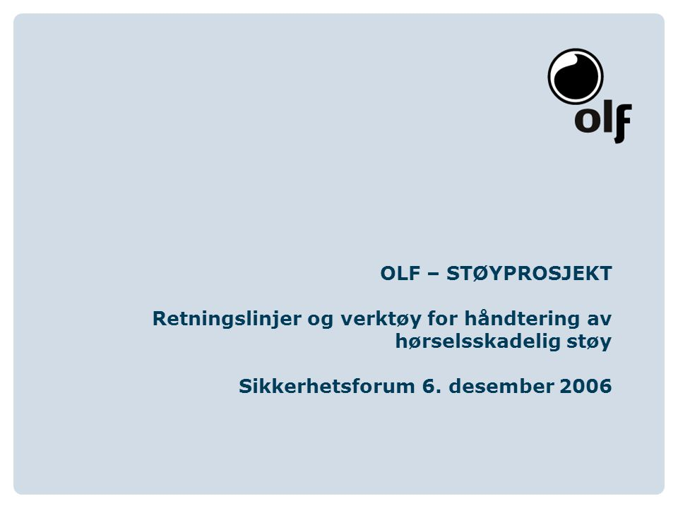 OLF – STØYPROSJEKT Retningslinjer og verktøy for håndtering av hørselsskadelig støy Sikkerhetsforum 6.