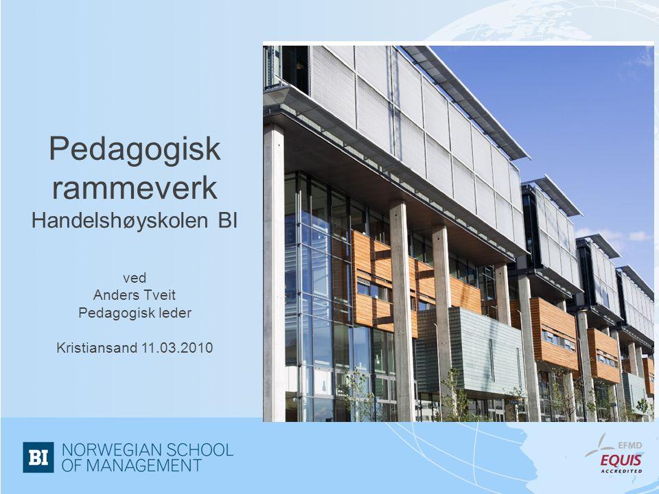 Pedagogisk rammeverk Handelshøyskolen BI ved Anders Tveit Pedagogisk leder Kristiansand 11.03.2010