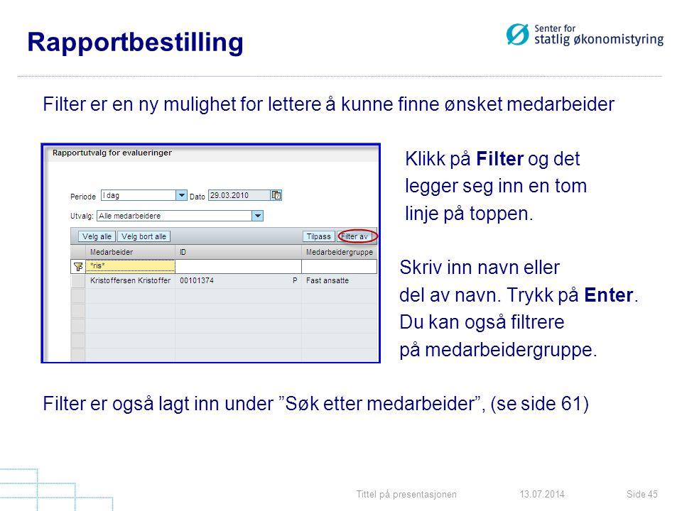 Rapportbestilling Filter er en ny mulighet for lettere å kunne finne ønsket medarbeider. Klikk på Filter og det.