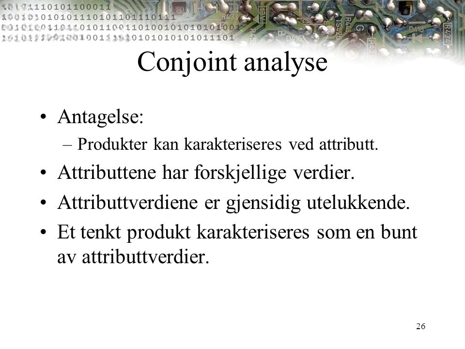 Conjoint analyse Antagelse: Attributtene har forskjellige verdier.