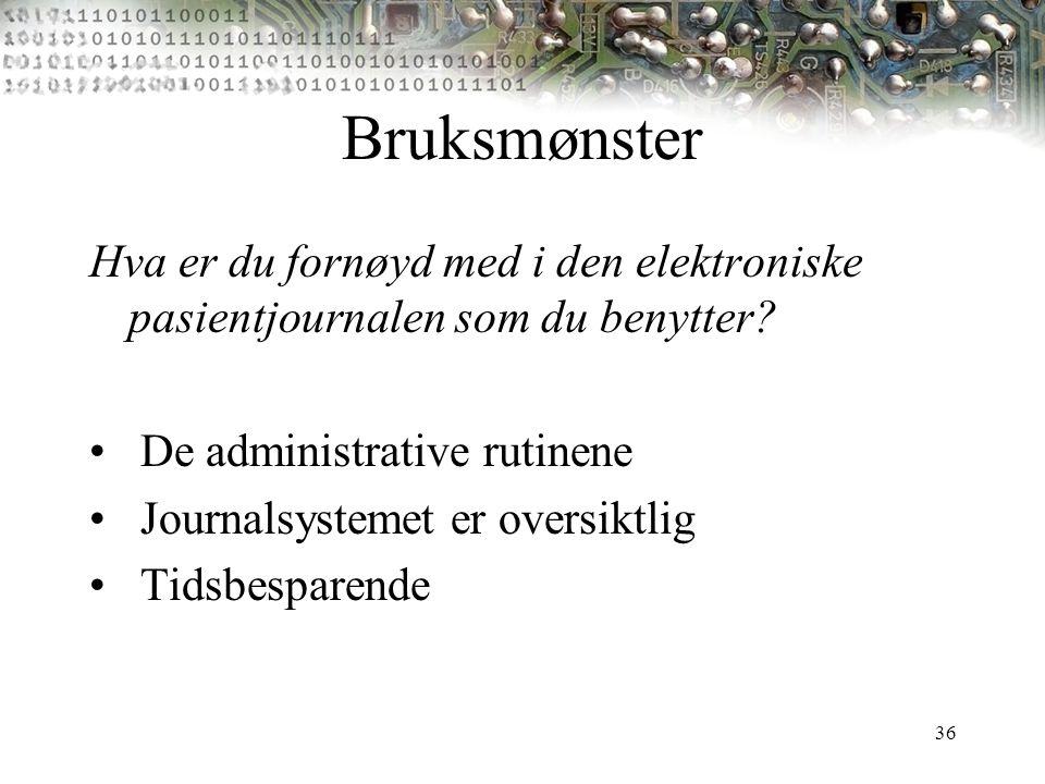 Bruksmønster Hva er du fornøyd med i den elektroniske pasientjournalen som du benytter De administrative rutinene.