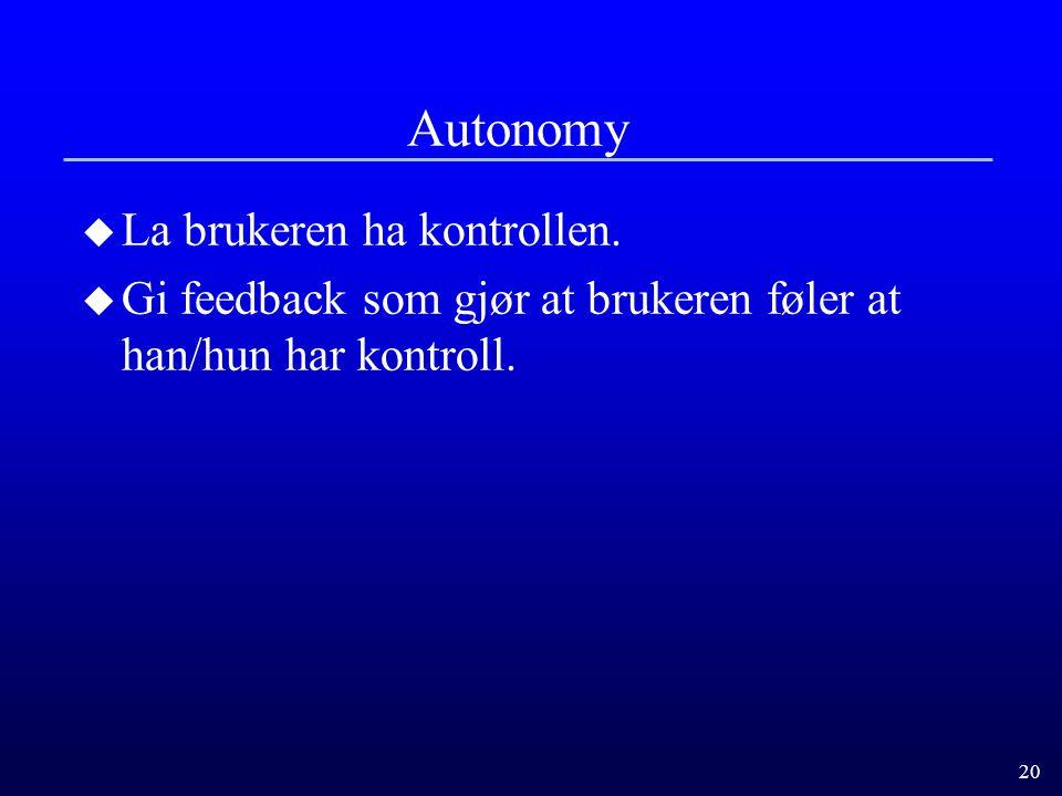 Autonomy La brukeren ha kontrollen.