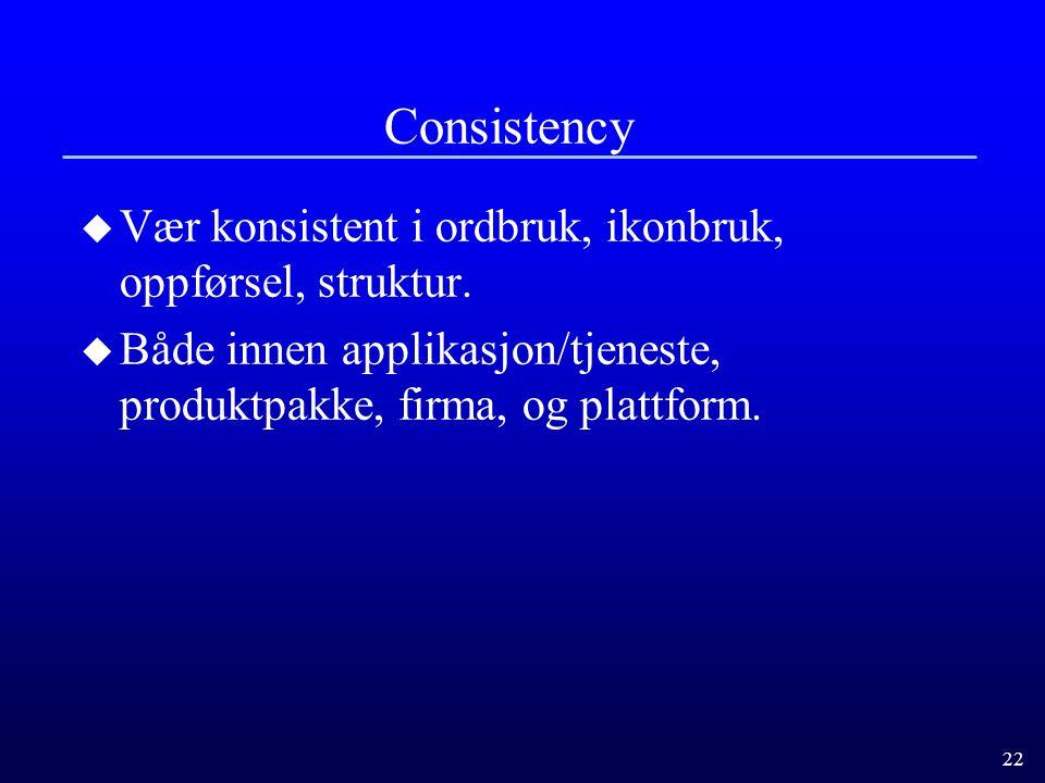 Consistency Vær konsistent i ordbruk, ikonbruk, oppførsel, struktur.