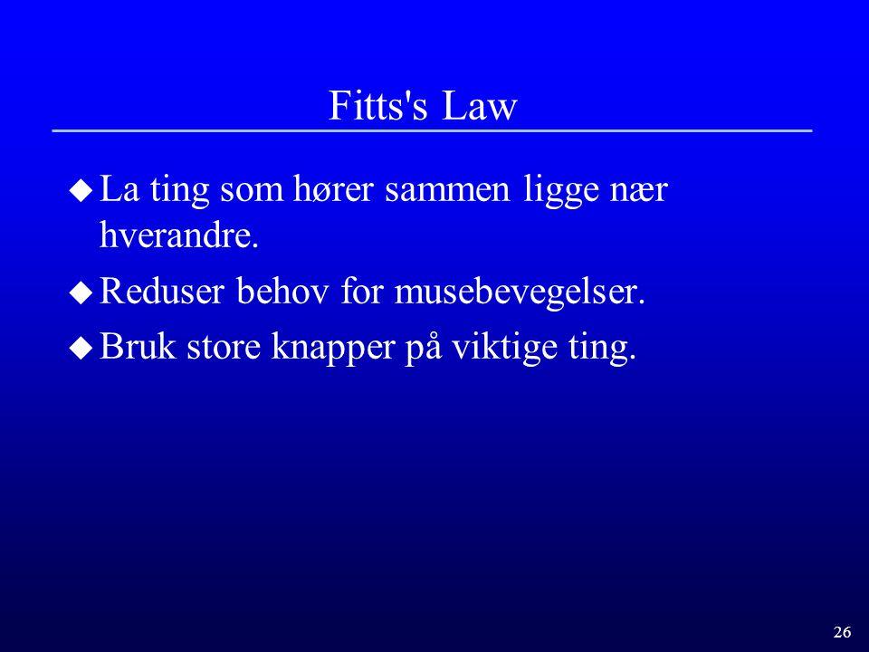 Fitts s Law La ting som hører sammen ligge nær hverandre.