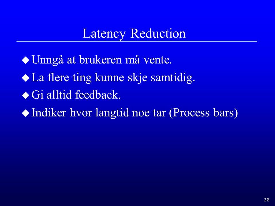 Latency Reduction Unngå at brukeren må vente.