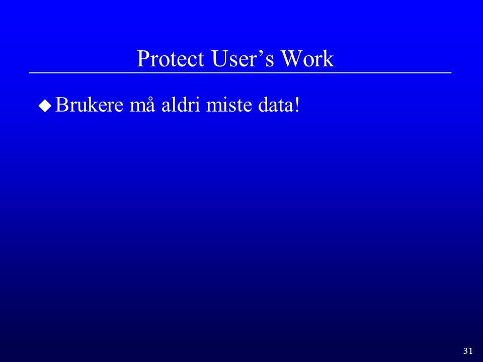 Protect User's Work Brukere må aldri miste data!