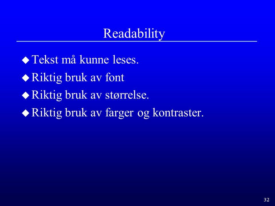 Readability Tekst må kunne leses. Riktig bruk av font