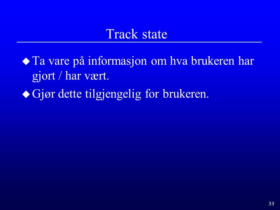 Track state Ta vare på informasjon om hva brukeren har gjort / har vært.