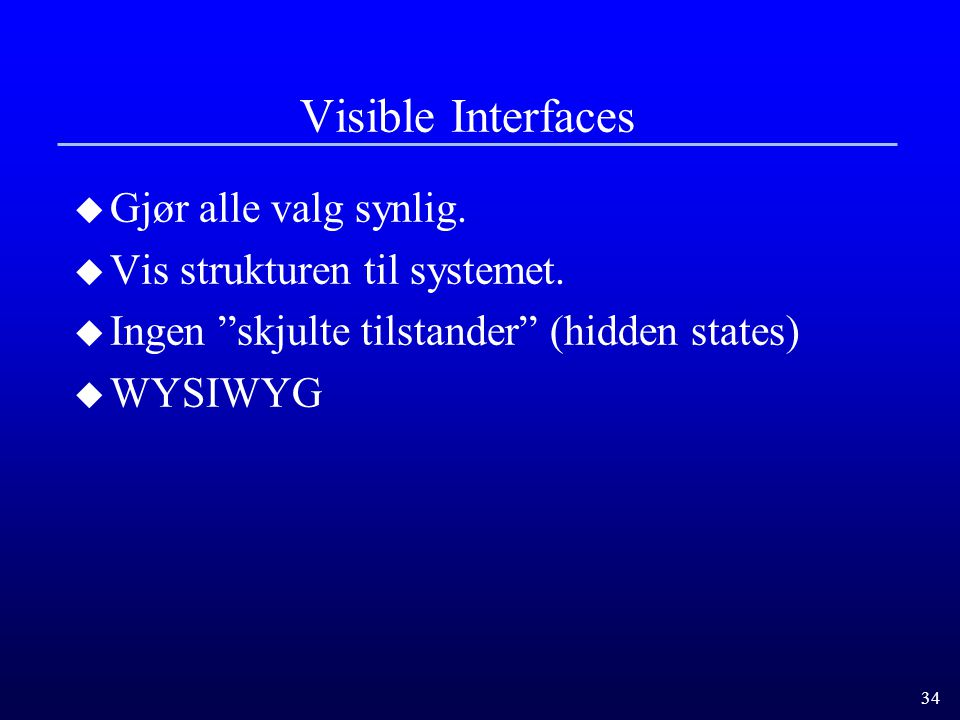 Visible Interfaces Gjør alle valg synlig. Vis strukturen til systemet.