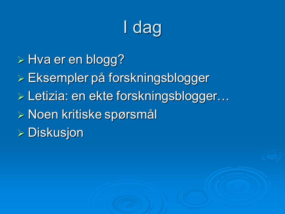 I dag Hva er en blogg Eksempler på forskningsblogger