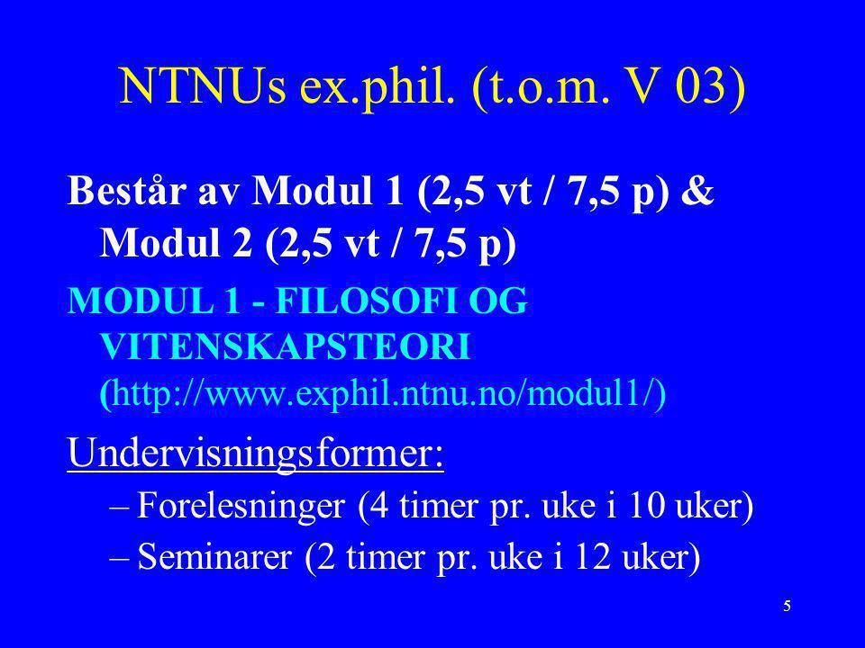 NTNUs ex.phil. (t.o.m. V 03) Består av Modul 1 (2,5 vt / 7,5 p) & Modul 2 (2,5 vt / 7,5 p)