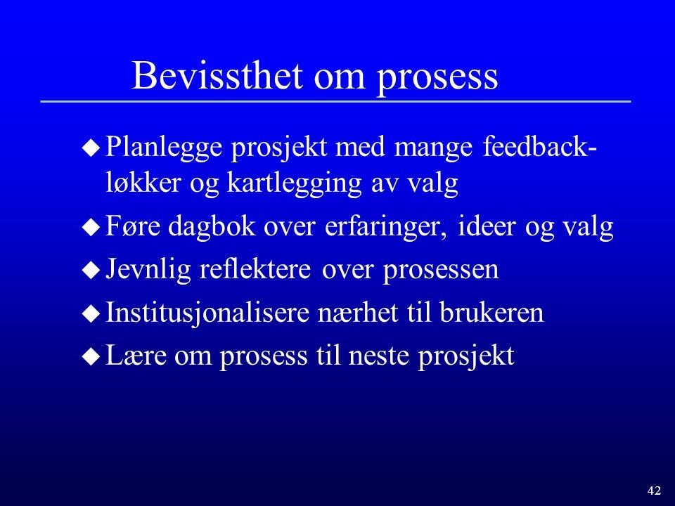 Bevissthet om prosess Planlegge prosjekt med mange feedback-løkker og kartlegging av valg. Føre dagbok over erfaringer, ideer og valg.