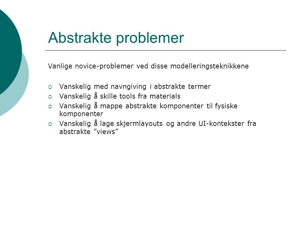 Abstrakte problemer Vanlige novice-problemer ved disse modelleringsteknikkene. Vanskelig med navngiving i abstrakte termer.
