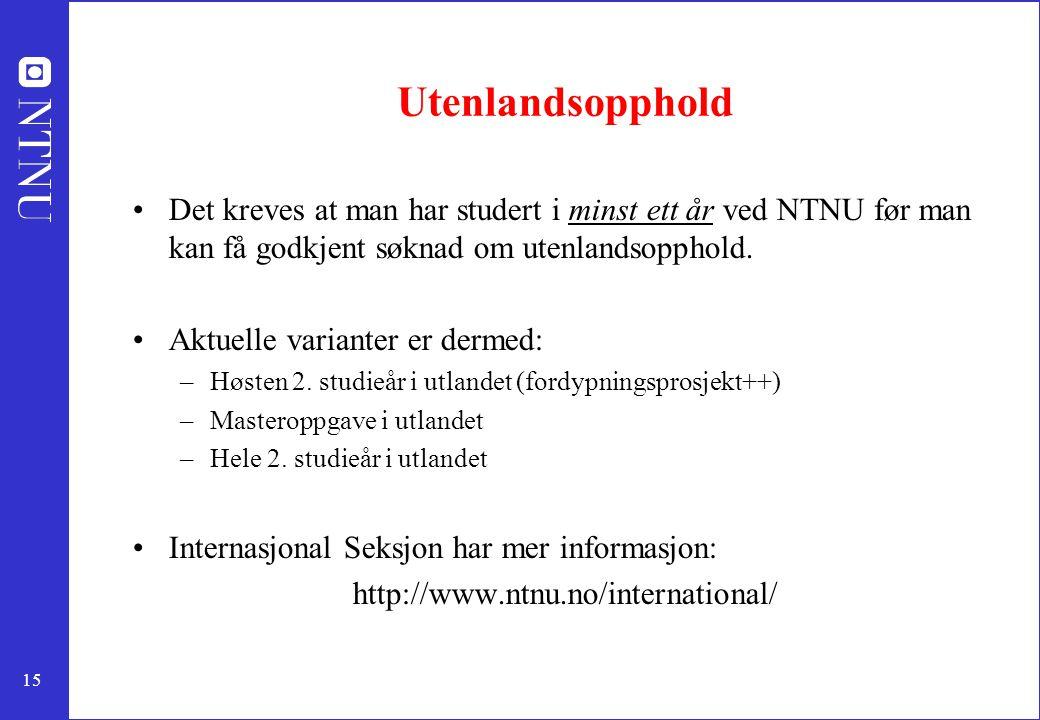 Utenlandsopphold Det kreves at man har studert i minst ett år ved NTNU før man kan få godkjent søknad om utenlandsopphold.