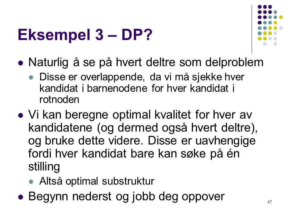 Eksempel 3 – DP Naturlig å se på hvert deltre som delproblem