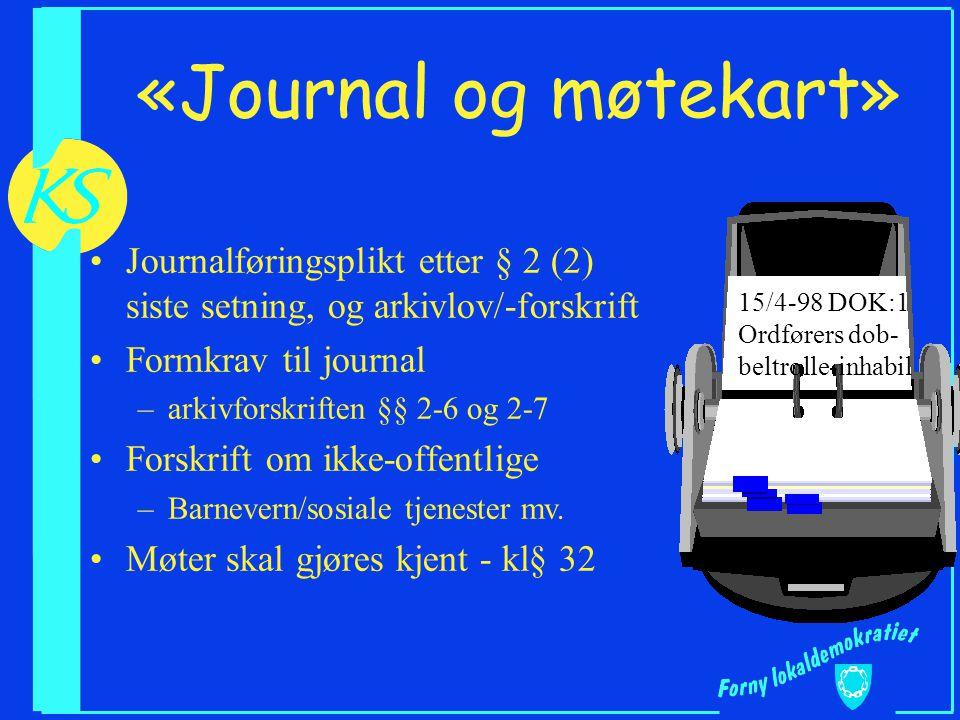 «Journal og møtekart» Journalføringsplikt etter § 2 (2) siste setning, og arkivlov/-forskrift. Formkrav til journal.