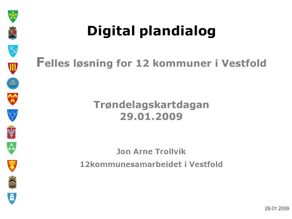 Digital plandialog Felles løsning for 12 kommuner i Vestfold Trøndelagskartdagan 29.01.2009 Jon Arne Trollvik 12kommunesamarbeidet i Vestfold