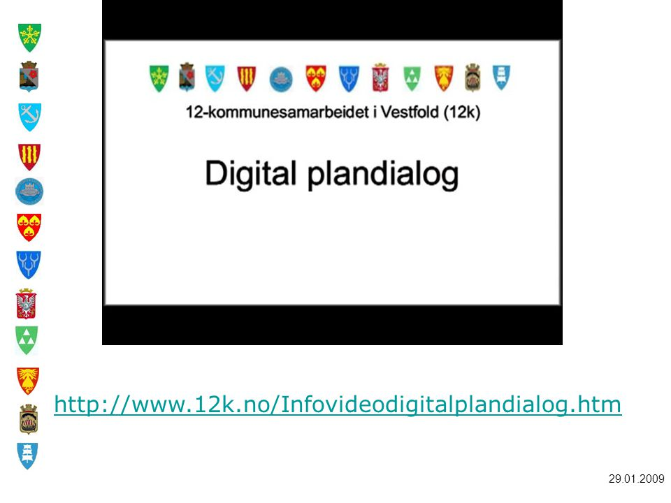 http://www.12k.no/Infovideodigitalplandialog.htm 29.01.2009