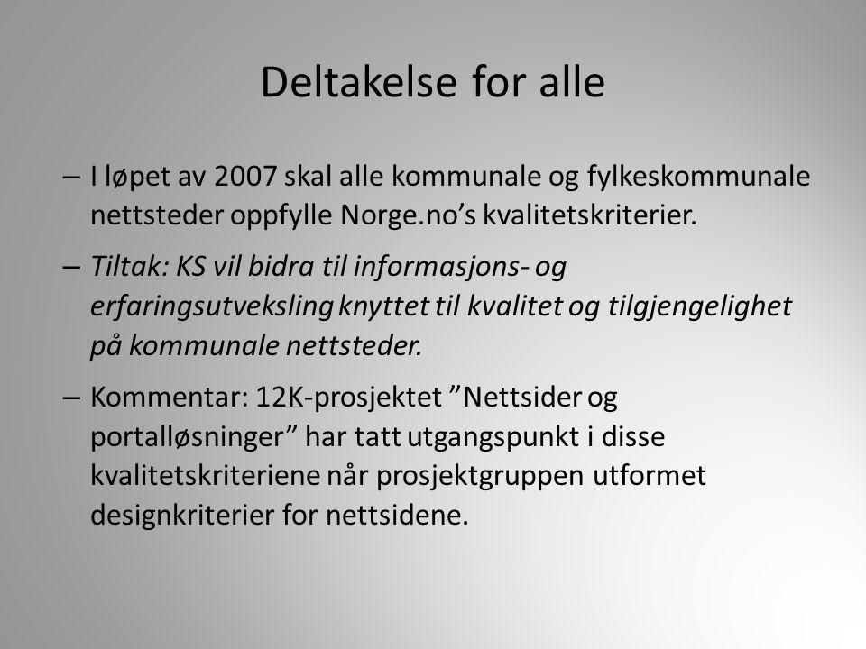 Deltakelse for alle I løpet av 2007 skal alle kommunale og fylkeskommunale nettsteder oppfylle Norge.no's kvalitetskriterier.
