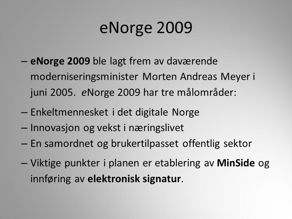 eNorge 2009 eNorge 2009 ble lagt frem av daværende moderniseringsminister Morten Andreas Meyer i juni 2005. eNorge 2009 har tre målområder: