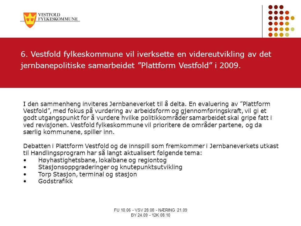 6. Vestfold fylkeskommune vil iverksette en videreutvikling av det jernbanepolitiske samarbeidet Plattform Vestfold i 2009.