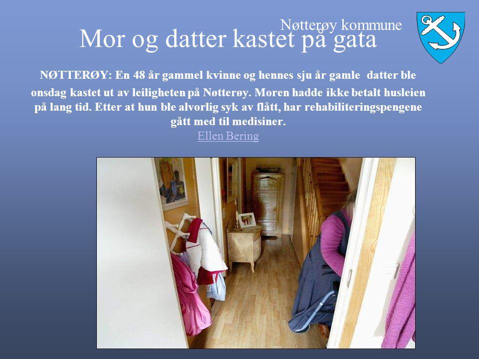 Mor og datter kastet på gata NØTTERØY: En 48 år gammel kvinne og hennes sju år gamle datter ble onsdag kastet ut av leiligheten på Nøtterøy.