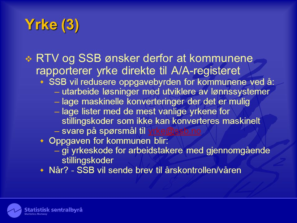 Yrke (3) RTV og SSB ønsker derfor at kommunene rapporterer yrke direkte til A/A-registeret. SSB vil redusere oppgavebyrden for kommunene ved å: