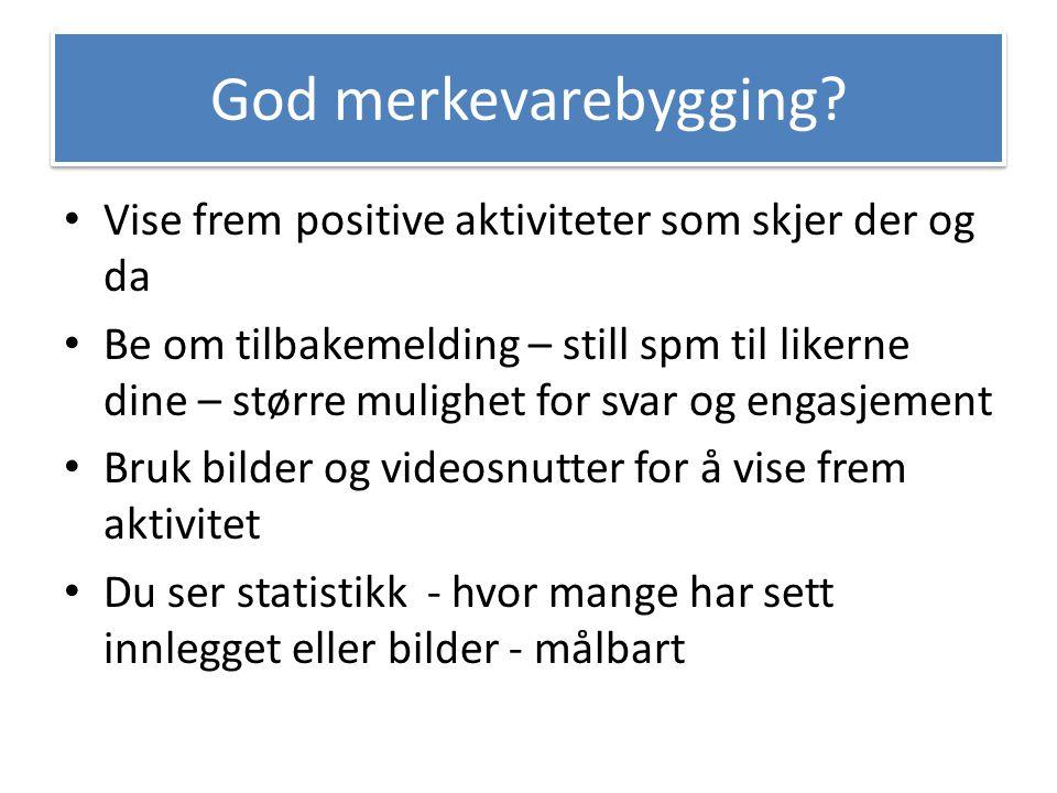 God merkevarebygging Vise frem positive aktiviteter som skjer der og da.