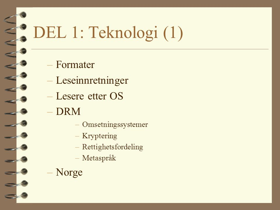 DEL 1: Teknologi (1) Formater Leseinnretninger Lesere etter OS DRM