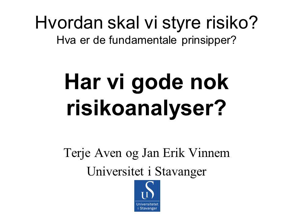Terje Aven og Jan Erik Vinnem Universitet i Stavanger