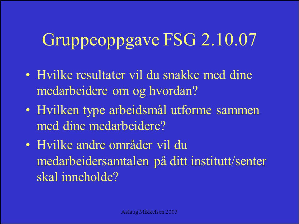 Gruppeoppgave FSG 2.10.07 Hvilke resultater vil du snakke med dine medarbeidere om og hvordan