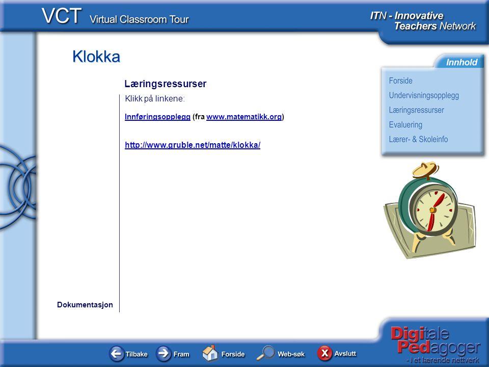 Læringsressurser Klikk på linkene: http://www.gruble.net/matte/klokka/