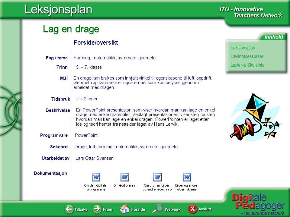 Forside/oversikt Fag / tema Forming, matematikk, symmetri, geometri