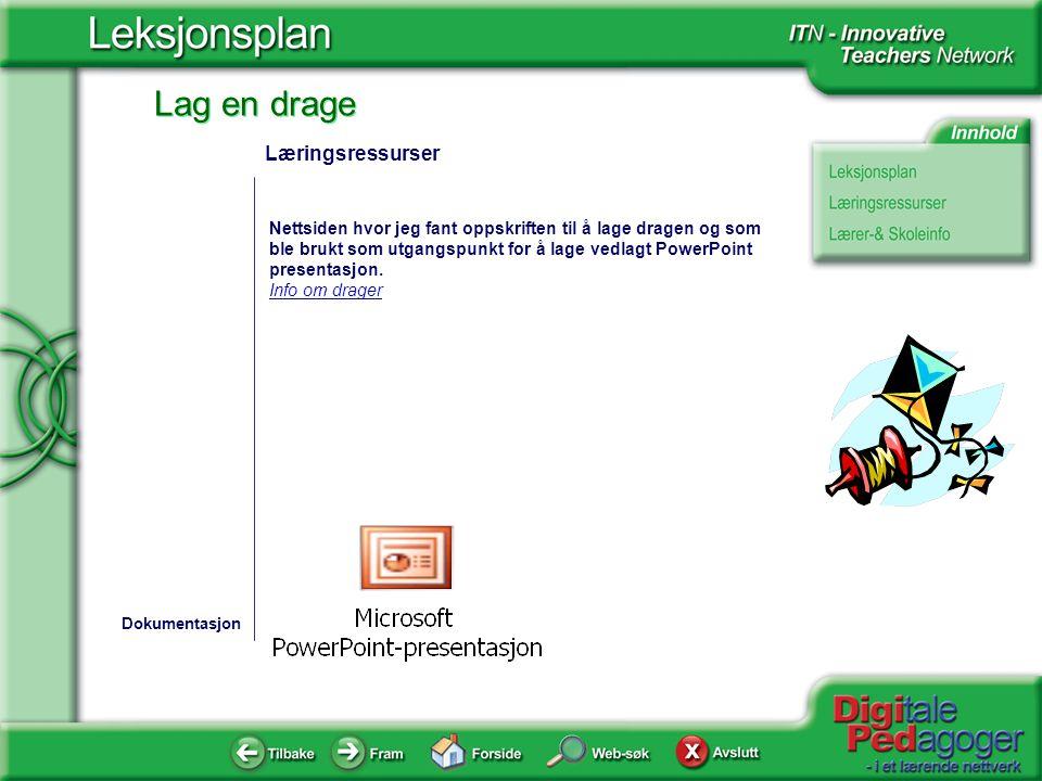 Læringsressurser Nettsiden hvor jeg fant oppskriften til å lage dragen og som ble brukt som utgangspunkt for å lage vedlagt PowerPoint presentasjon.