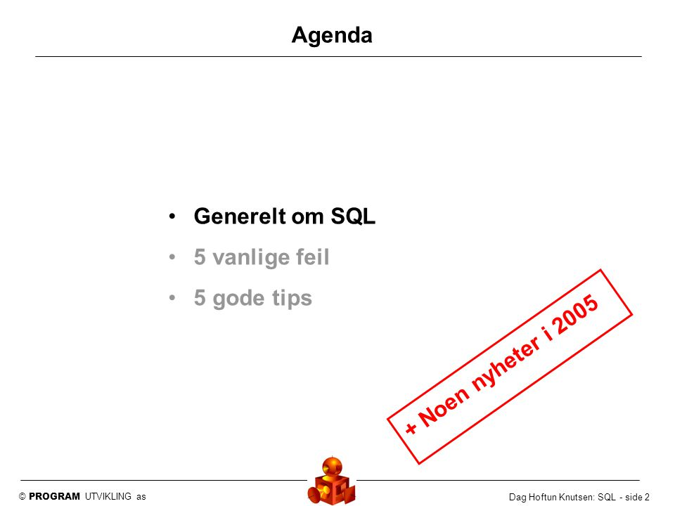 Agenda Generelt om SQL 5 vanlige feil 5 gode tips + Noen nyheter i 2005