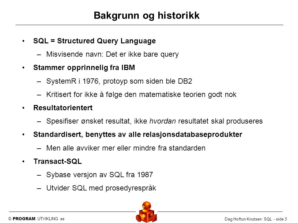 Bakgrunn og historikk SQL = Structured Query Language