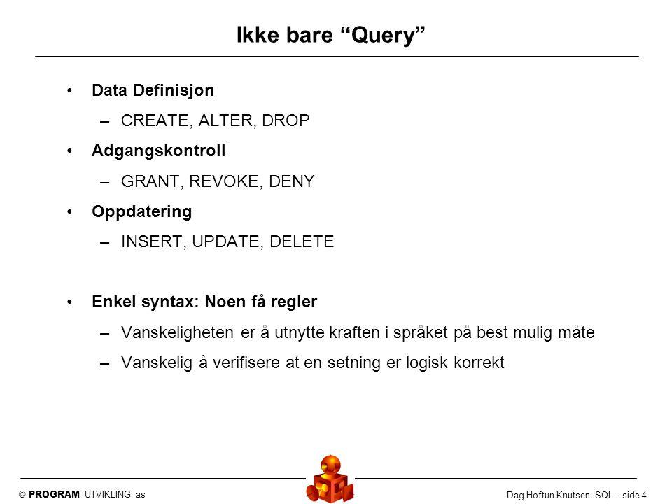 Ikke bare Query Data Definisjon CREATE, ALTER, DROP Adgangskontroll