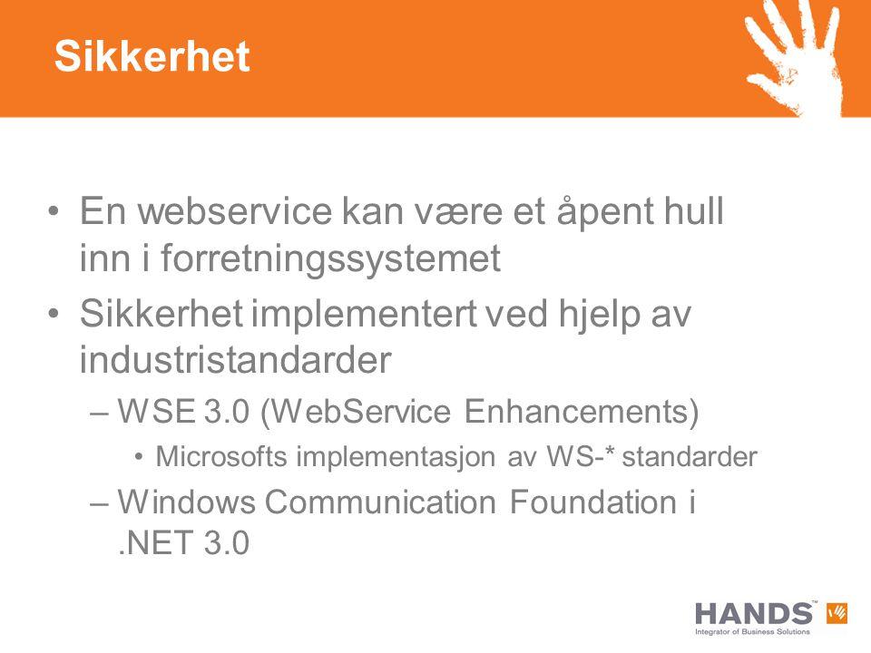 Sikkerhet En webservice kan være et åpent hull inn i forretningssystemet. Sikkerhet implementert ved hjelp av industristandarder.