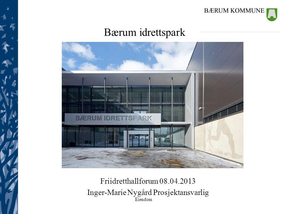 Friidretthallforum 08.04.2013 Inger-Marie Nygård Prosjektansvarlig