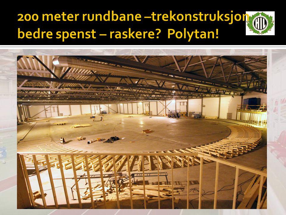 200 meter rundbane –trekonstruksjon bedre spenst – raskere Polytan!